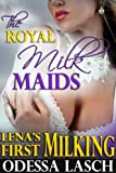 The Royal Milk Maids: Lenas First Milking (Breast Growth, Expansion, Lactation Erotica, Milking Fantasy)