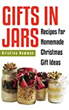 Gifts in Jars: Over 80 Jar Recipes For Homemade Christmas Gift Ideas(everything from food to beauty recipes)