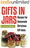 Gifts in Jars: 101 Jar Recipes For Homemade Christmas Gift Ideas(everything from food to beauty recipes) (Homemade Gifts) (English Edition)