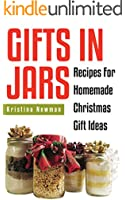 Gifts in Jars: Over 80 Jar Recipes For Homemade Christmas Gift Ideas(everything from food to beauty recipes) (English Edition)