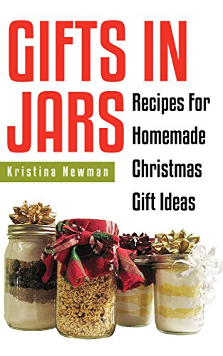 Gifts in Jars: 101 Jar Recipes For Homemade Christmas Gift Ideas(everything from food to beauty recipes) (Homemade Gifts)