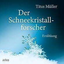 Der Schneekristallforscher Hörbuch von Titus Müller Gesprochen von: Titus Müller