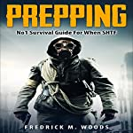 Prepping: Number 1 Survival Guide for When SHTF | Fredrick M. Woods