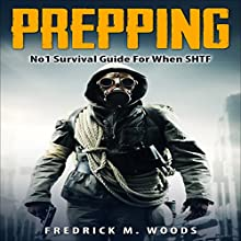 Prepping: Number 1 Survival Guide for When SHTF Audiobook by Fredrick M. Woods Narrated by John Alan Martinson Jr.