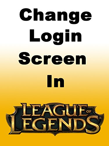 How to Change Your League of Legends Login Screen Both on Mac and Windows