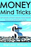 MONEY Mind Tricks: Get Money, Attract Money, Think Money...Tricks that will BLOW your MIND