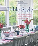 Table Style: 101 Creative Ideas for Elegant and Affordable Entertaining