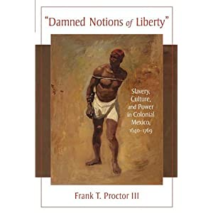 Damned Notions of Liberty: Slavery, Culture, and Power in Colonial Mexico, 1640-1769 (Dialogos)