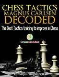 Chess Tactics Magnus Carlsen Decoded - The Best Tactics Training to Improve in Chess (Chess Decoded Book 1) (English Edition)