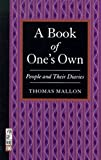 By Thomas Mallon A Book of Ones Own: People and Their Diaries (1st First Edition) [Paperback]