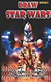 Draw Star Wars :  How To Draw  Star Wars Characters For Beginners Book 2: Pencil Drawing Star Wars Step By Step (Star Wars Drawing Book) (Volume 2)