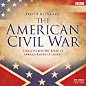 The American Civil War: Extracts from BBC Radio 4's 'Empire of Liberty' Radio/TV Program by David Reynolds Narrated by David Reynolds
