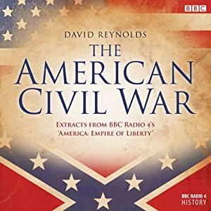 The American Civil War: Extracts from BBC Radio 4's 'Empire of Liberty' | [David Reynolds]