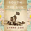 South with the Sun: Roald Amundsen, His Polar Explorations, and the Quest for Discovery (       UNABRIDGED) by Lynne Cox Narrated by Christine Williams