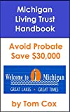 Michigan Living Trust Handbook: How to Create a Living Trust in Michigan and Save $30k in Probate Fees