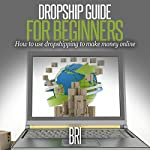 Dropship Guide for Beginners: How to Use Dropshipping to Make Money Online |  Bri