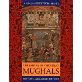 The Empire of the Great Mughals: History, Art and Culture ~ Annemarie Schimmel