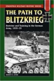 Path to Blitzkrieg: Doctrine and Training in the German Army, 1920-39 (Stackpole Military History Series)