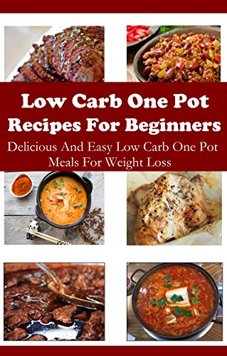 Low Carb One Pot Recipes: Healthy And Delicious Low Carb One Pot Meals (Low Carb Cookbook) by Jamie Smith