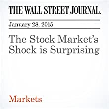 The Stock Market's Shock is Surprising (       UNABRIDGED) by Justin Lahart Narrated by Ken Borgers