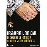 Responsabilidad civil en deportes de montaña y actividades en la (Manuales (desnivel))