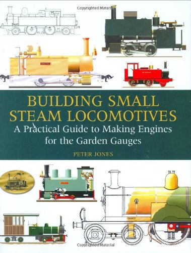 Building Small Steam Locomotives: A Practical Guide To Making Engines For Garden Gauges