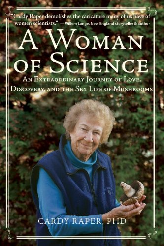 Book: A Woman of Science - An Extraordinary Journey of Love, Discovery, and the Sex Life of Mushrooms by Cardy Raper