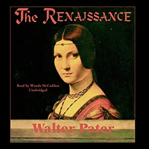 The Renaissance: Studies in Art and Poetry | [Walter Pater]