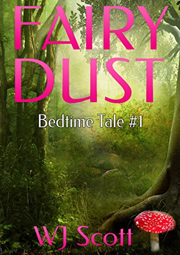 Fairy Dust Bedtime Tale #1 by WJ Scott