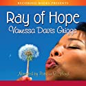 Ray of Hope (       UNABRIDGED) by Vanessa Davis Griggs Narrated by Patricia R. Floyd