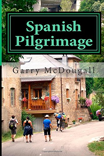 Spanish Pilgrimage: Towns and Tale on the Camino de Santiago: Volume 1
