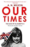 Our Times: The Age of Elizabeth II (0099492466) by Wilson, A.N.
