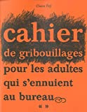 echange, troc Claire Faÿ - Cahier de gribouillages pour les adultes qui s'ennuient au bureau