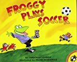 Froggy Plays Soccer (0140568093) by Jonathan London