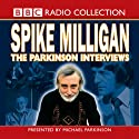 Goon Show: Spike Milligan - The Parkinson Interviews Radio/TV Program by BBC Audiobooks Narrated by Full Cast