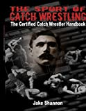 The Sport of Catch Wrestling: The Certified Catch Wrestler Handbook