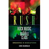 Rush, Rock Music, and the Middle Class: Dreaming in Middletownby Christopher J McDonald
