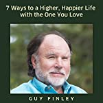 7 Ways to a Higher, Happier Life with the One You Love | Guy Finley