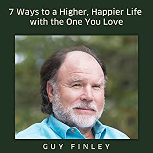 7 Ways to a Higher, Happier Life with the One You Love | Livre audio