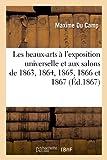 img - for Les Beaux-Arts A L'Exposition Universelle Et Aux Salons de 1863, 1864, 1865, 1866 Et 1867 (French Edition) book / textbook / text book