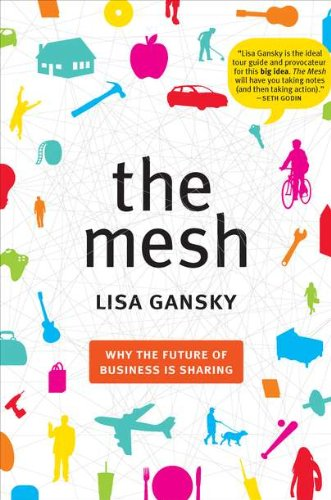 The Mesh: Why the Future of Business Is Sharing: Lisa Gansky: 9781591843719: Amazon.com: Books