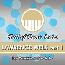 Lawrence Welk: Part 1 Radio/TV Program Auteur(s) : Wink Martindale Narrateur(s) : Wink Martindale