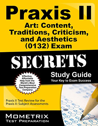 Praxis II Art: Content, Traditions, Criticism, and Aesthetics (0132) Exam Secrets Study Guide: Praxis II Test Review for