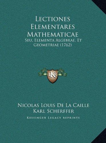Lectiones Elementares Mathematicae: Seu, Elementa Algebrae, Et Geometriae (1762)