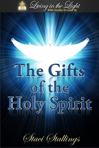Staci Stallings - The Gifts of the Holy Spirit: A Living in the Light Bible Study on The Gifts of the Holy Spirit (Living in the Light Bible Studies)
