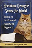 img - for Hermione Granger Saves the World: Essays on the Feminist Heroine of Hogwarts book / textbook / text book