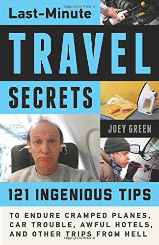 Last-Minute Travel Secrets: 121 Ingenious Tips to Endure Cramped Planes, Car Trouble, Awful Hotels, and Other Trips from Hell (Last Minute Hotels compare prices)