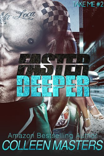 Faster Deeper (Take Me...#2) (New Adult Bad Boy Racer Novel) by Colleen Masters