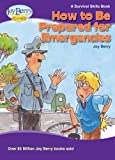 How To Be Prepared for Emergencies (Survival Skills Book 6)