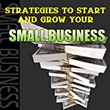 Strategies to Start and Grow Your Small Business